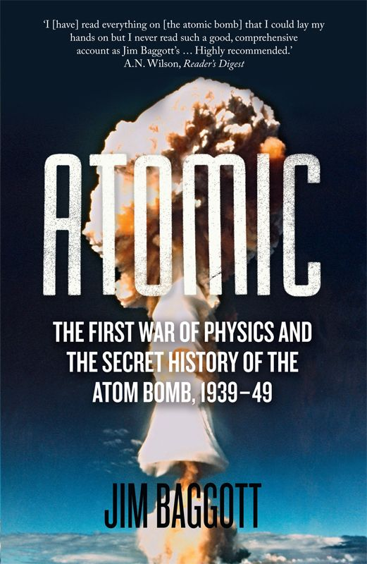 Atomic : The first war of physics and the secret history of the atom bomb, by Jim Baggott